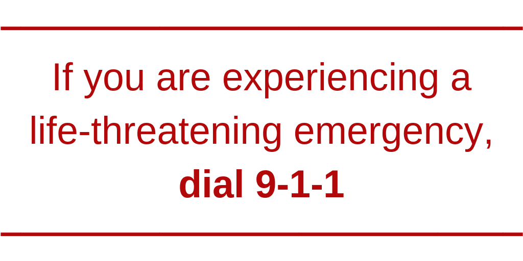 If you are experiencing a life-threatening emergency, dial 9-1-1
